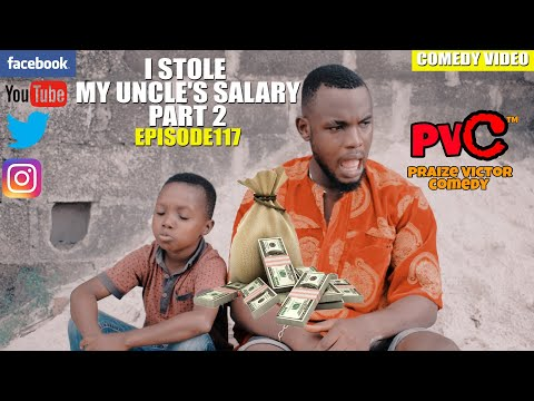 I STOLE MY UNCLE'S SALARY PART 2 episode 117 (PRAIZE  VICTOR COMEDY)