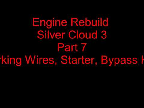 Engine Rebuild Silver Cloud 3 - Part 7 - Sparking Wires, Starter, Bypass