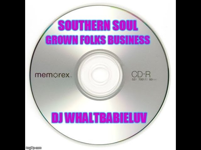 Southern Soul Soul Blues Ballads R B Mix 2015 Grown Folks Business Dj Whaltbabieluv Cd 13