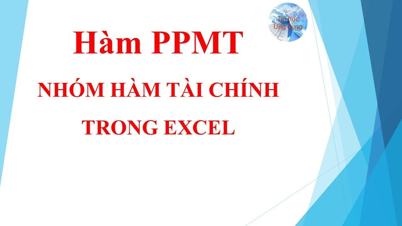 Hàm PPMT và hướng dẫn sử dụng hàm PPMT trong excel   Hàm tài chính trong excel   Tin học ứng dụng
