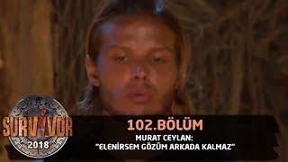Murat: Elenirsem gözüm arkada kalmaz | 102. Bölüm | Survivor 2018