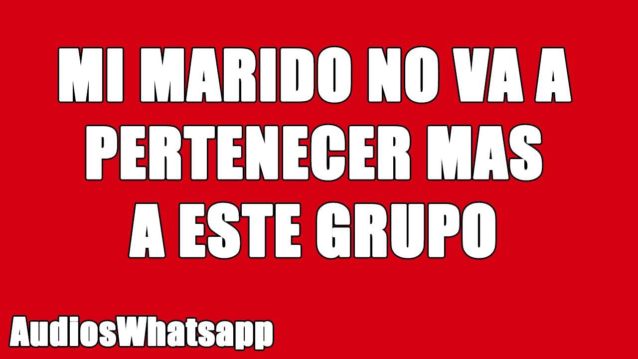 Imagem Para Grupo De Amigos No Whatsapp: Audio: Mi Marido No Va A Pertenecer Más A Este Grupo(La
