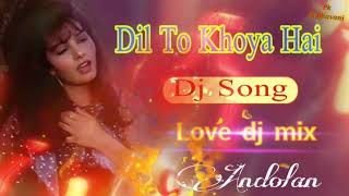 Dil To Khoya Hai / Hindi dj old song / Kumar Sanu, Alka Yagnik