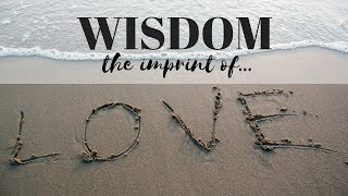 Wisdom - The Imprint of Love