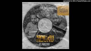Nduku - JazziDisciples  ft  Nastro