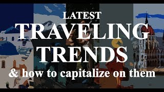 6 Latest Traveling Trends & How To Use Them To Plan Your Holiday