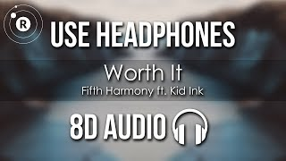 Fifth Harmony - Worth It (8D AUDIO) ft. Kid Ink