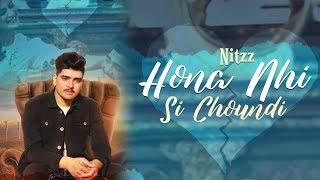 Hona Nhi Si Choundi (Official ) | Nitzz | New Punjabi Songs 2019 | Latest Punjabi s