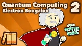 Quantum Computing - Electron Boogaloo - Extra History - #2