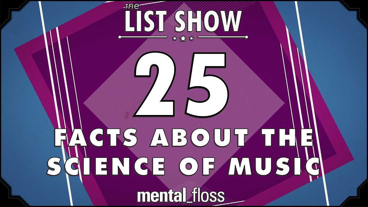 25 Facts about the Science of Music – mentalfloss List Show Ep. 340