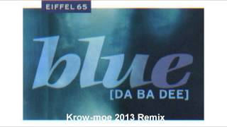 Eiffel 65 - Blue (Da ba dee) (Krow-moe 2013 Remix)