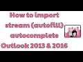 How to import stream autocomplete list Outlook 2013 & 2016
