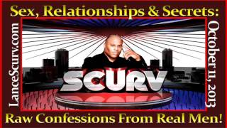 Sex, Relationships & Secrets: Raw Confessions From Real Men! - The LanceScurv Show