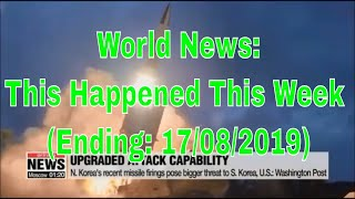 World News: This Happened This Week  (Ending: 17/08/2019)