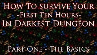 How to Survive your first ten hours in Darkest Dungeon - Part One: The Basics