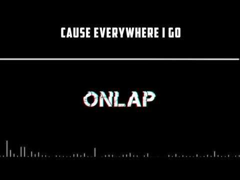 ONLAP - Everywhere I Go LYRICS