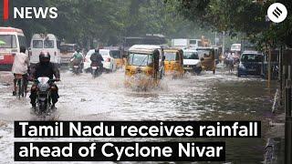 Cyclone Nivar: Tamil Nadu receives rainfall ahead of the cyclone