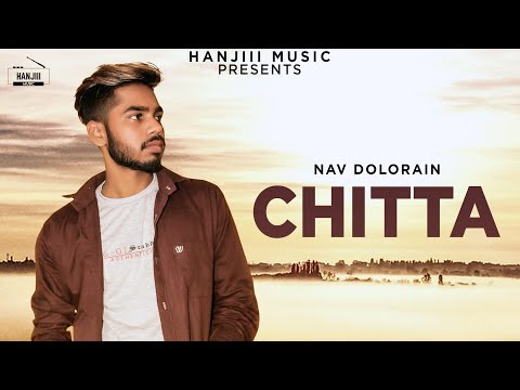 CHITTA (Full Song) Nav Dolorain | Latest Punjabi Song 2018 - Hanjiii Music