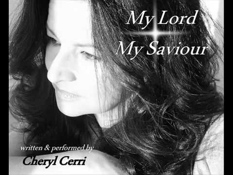 My Lord My Saviour written and performed by Cheryl Cerri