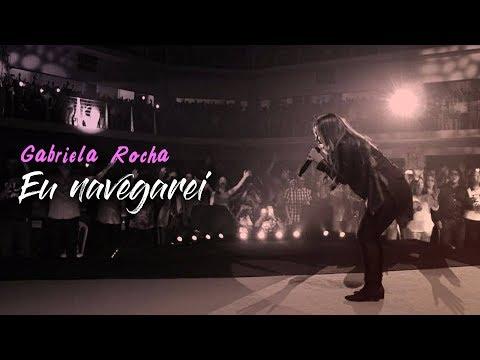 Gabriela Rocha - Eu Navegarei - AO VIVO 2017