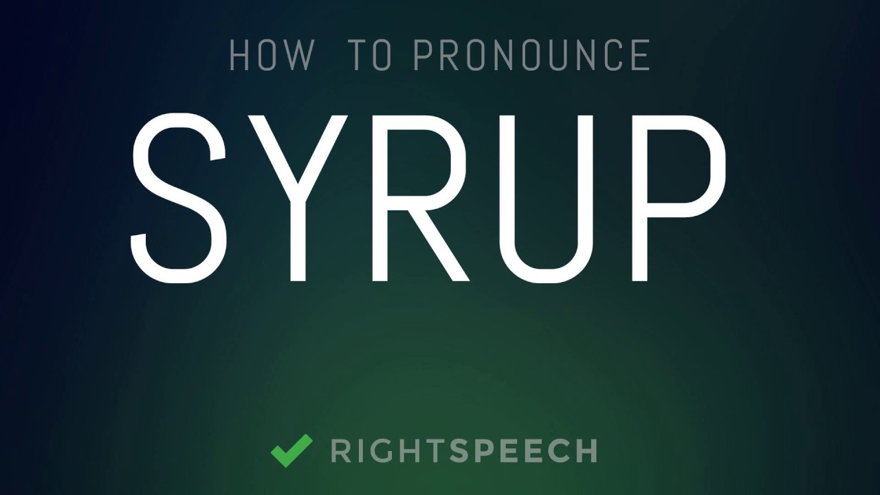 Syrup - How to pronounce Syrup