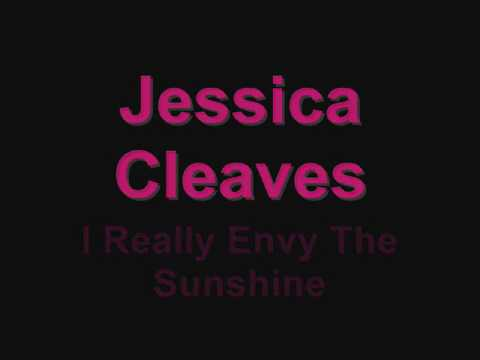 Jessica Cleaves ~ I Really Envy The Sunshine