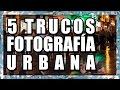 5 TRUCOS FOTOGRAFÍA URBANA