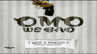 T West X Pinkzzy P – Omo We Bad (NEW MUSIC 2017)