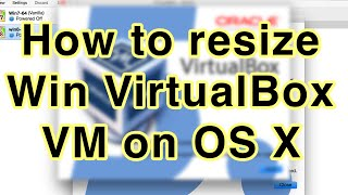 How to Resize a Windows VirtualBox VM hosted on Mac OS X