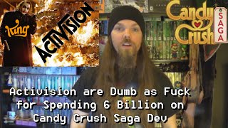 Activision are Dumb as Fuck for Spending 6 Billion on Candy Crush Saga Dev