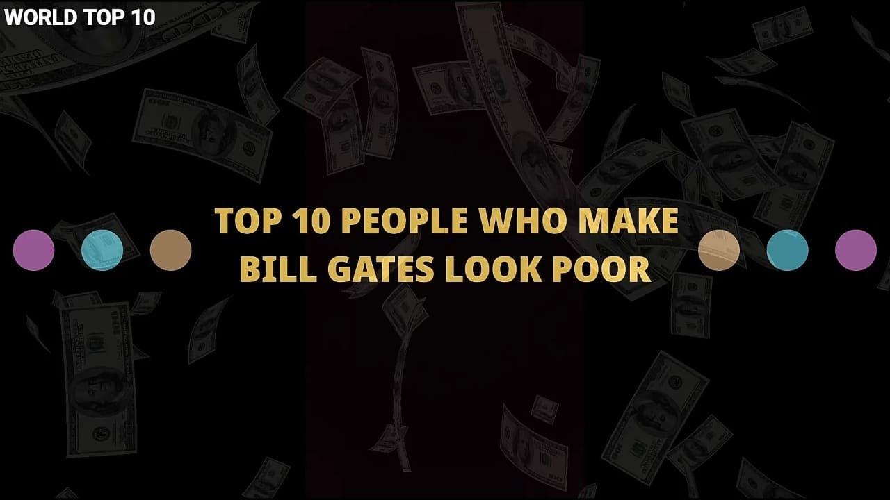Download TOP 10 PEOPLE WHO MAKE BILL GATES LOOK POOR