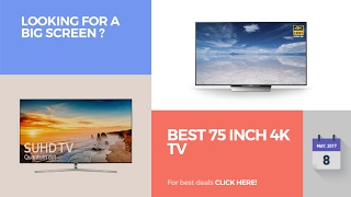 Best 75 Inch 4k TV Looking For A Big Screen ?