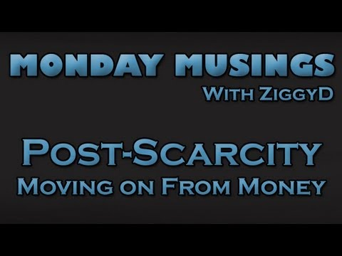 Monday Musings: THE FUTURE! Post-Scarcity & Less Focus on Money
