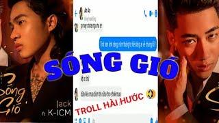 Troll tin nhắn hài hước - SÓNG GIÓ | K-ICM x JACK