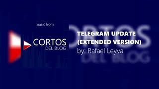 #music: Telegram Update (Extended Version) [music from: Cortos del Blog]