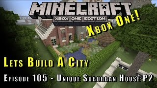 Minecraft :: Lets Build A City :: Unique Suburban House P2 :: E105