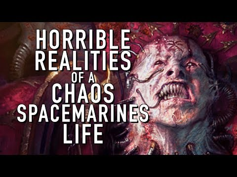 Horrible Realities of a Chaos Spacemarine Warhammer 40K