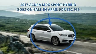 2017 Acura MDX Sport Hybrid goes on sale in April for $52,935