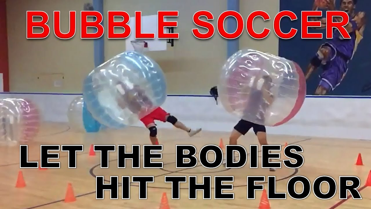 Bubble Soccer Let The Bodies Hit The Floor Youtube