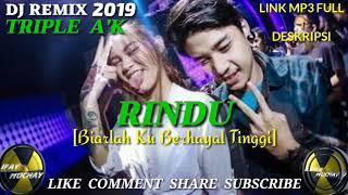 Download lagu DJ REMIX 2019 - RINDU [ BIARLAH KUBERHAYAL TINGGI] TRIPLE A'K