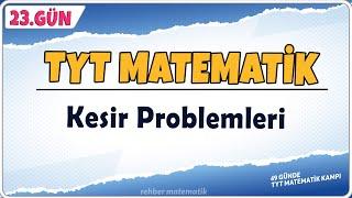 Kesir Problemleri  49 Günde TYT Matematik Kampı 23.Gün  Rehber Matematik