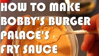 How To Make Bobby's Burger Palace's Fry Sauce