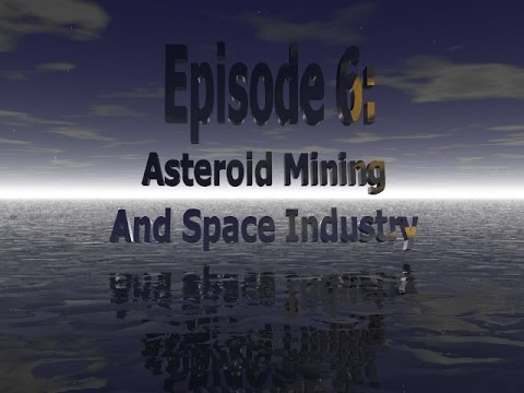 Episode 6: Asteroid Mining and Space Industry