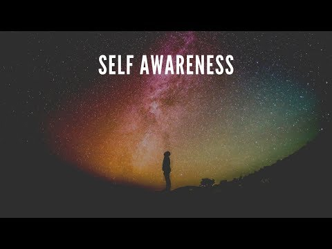 The Importance of Self Awareness: How it will Change your Life