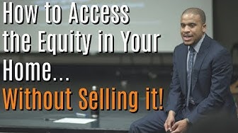 How To Access Your Home's Equity Without Selling It!