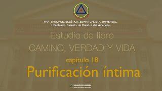 Estudio de libro CAMINI, VERDAD y VIDA - Cap. 18 Purificación íntima