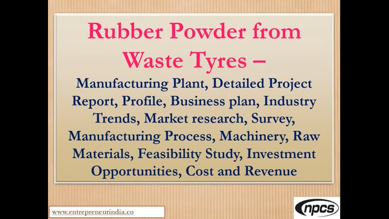 Rubber Powder from Waste Tyres - Manufacturing Plant, Detailed Project  Report, Market research