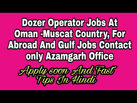Dozer Operator Jobs At Oman - Muscat Country, For Abroad And Gulf Jobs Contact only Azamgarh Office