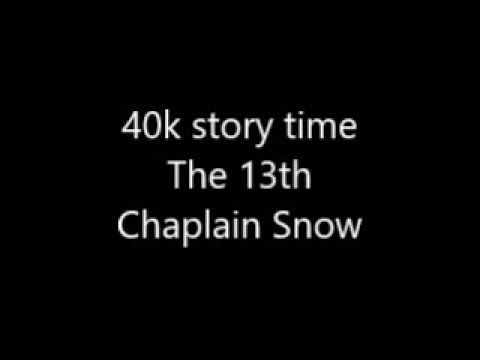 40k Story time; Chaplain Snow of the 13th