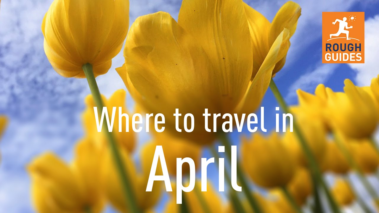The Best Places To Visit In April Youtube
